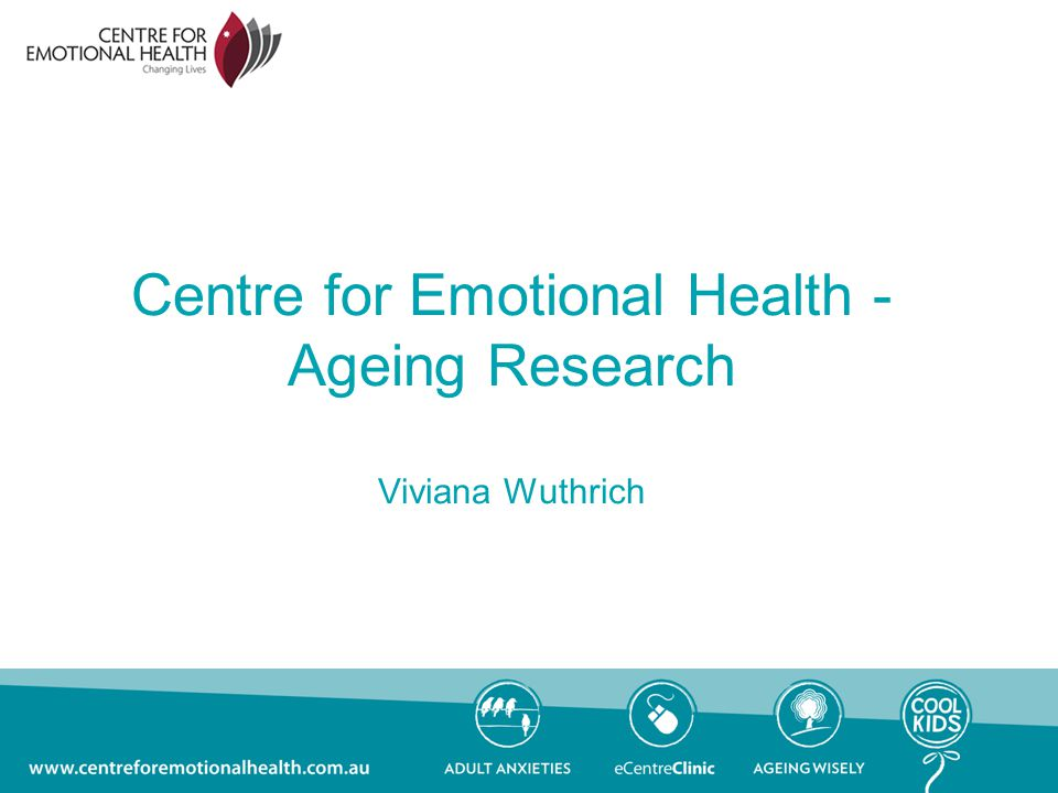Centre for Emotional Health - Ageing Research Viviana Wuthrich