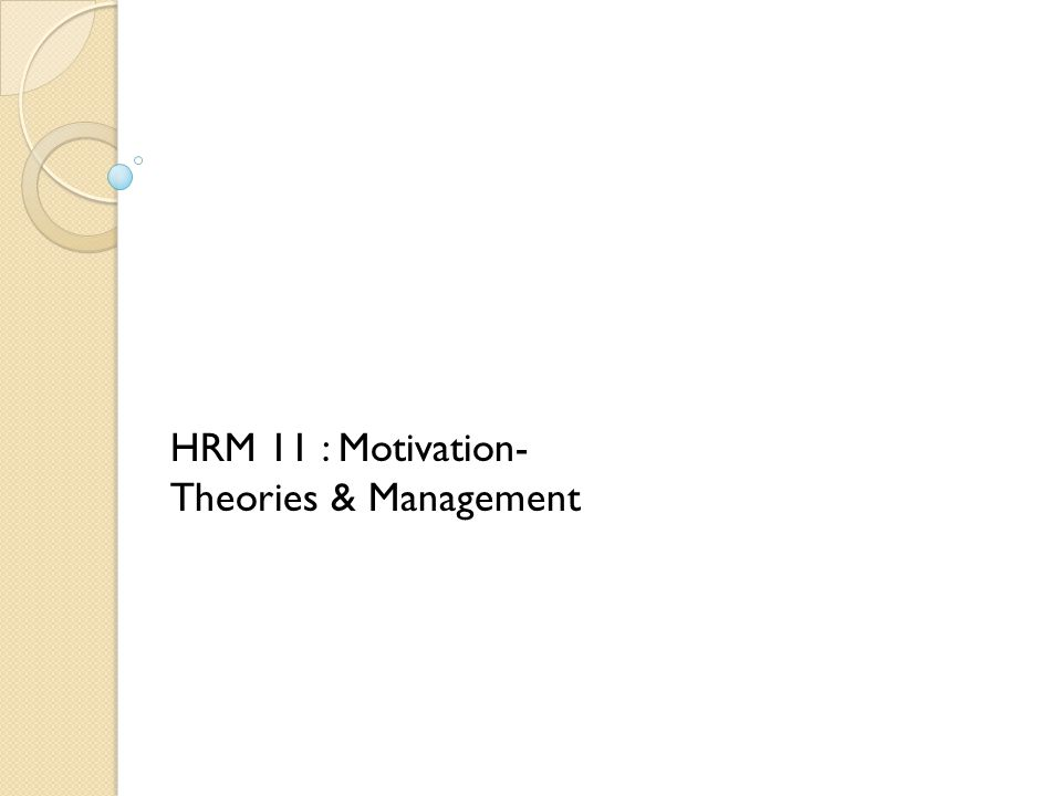 HRM 11 : Motivation- Theories & Management