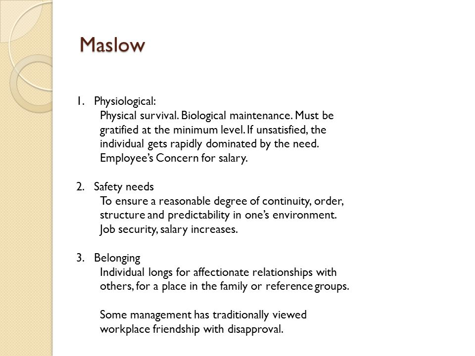 Maslow 1.Physiological: Physical survival. Biological maintenance.