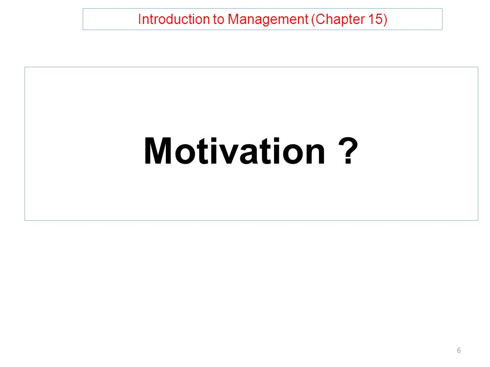 Introduction to Management (Chapter 15) Motivation 6