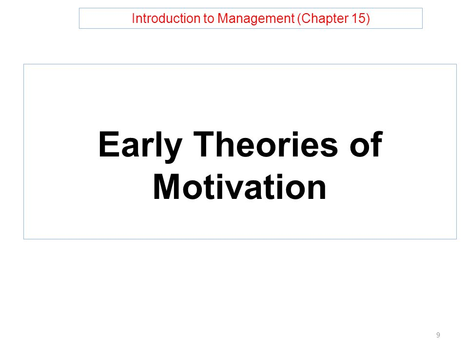 Introduction to Management (Chapter 15) Early Theories of Motivation 9