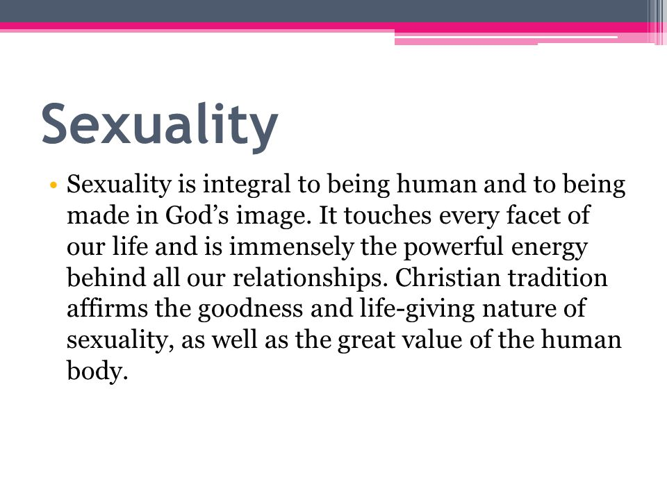 Sexuality is integral to being human and to being made in God's image.