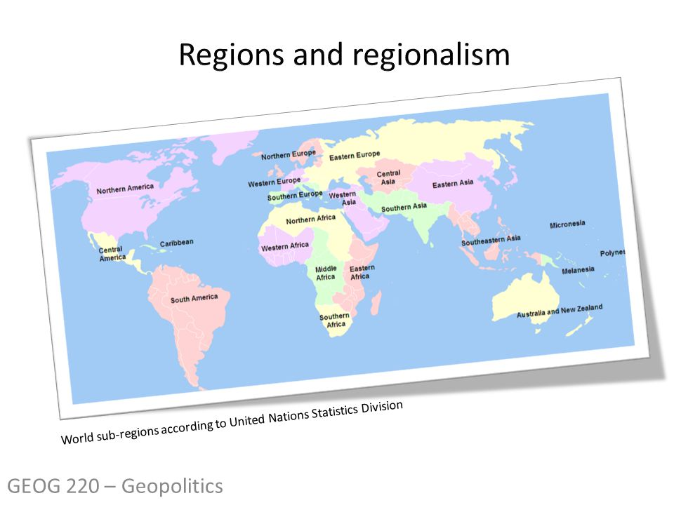 World sub-regions according to United Nations Statistics Division GEOG 220 – Geopolitics