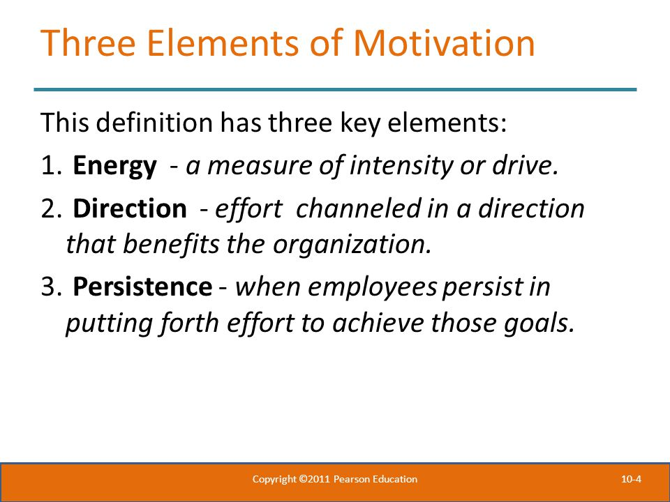 10-4 Three Elements of Motivation This definition has three key elements: 1.