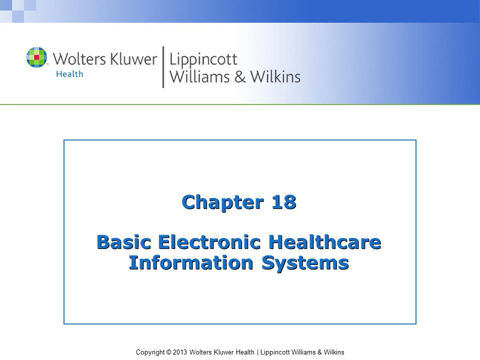 Copyright © 2013 Wolters Kluwer Health | Lippincott Williams & Wilkins Chapter 18 Basic Electronic Healthcare Information Systems
