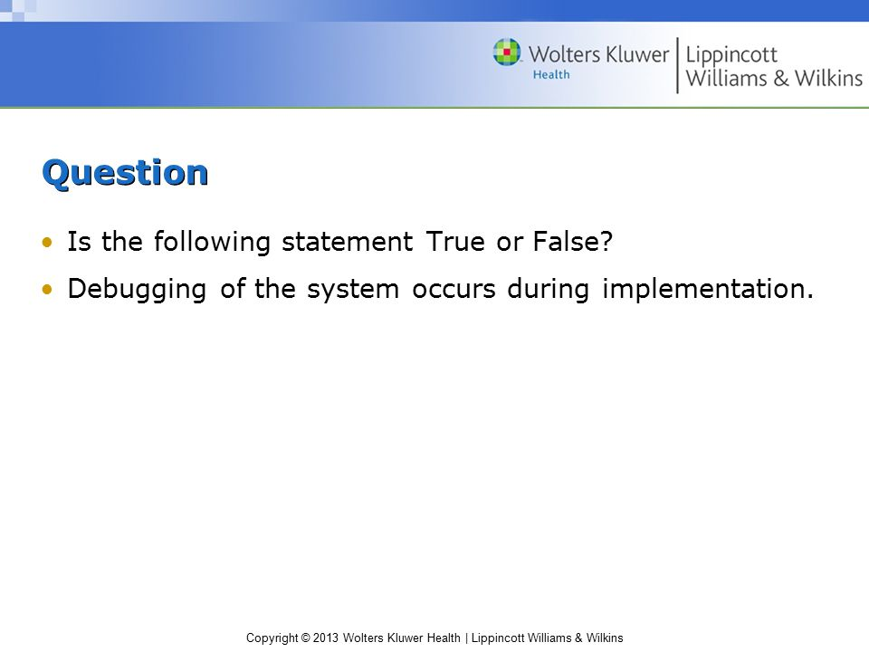 Copyright © 2013 Wolters Kluwer Health | Lippincott Williams & Wilkins Question Is the following statement True or False.