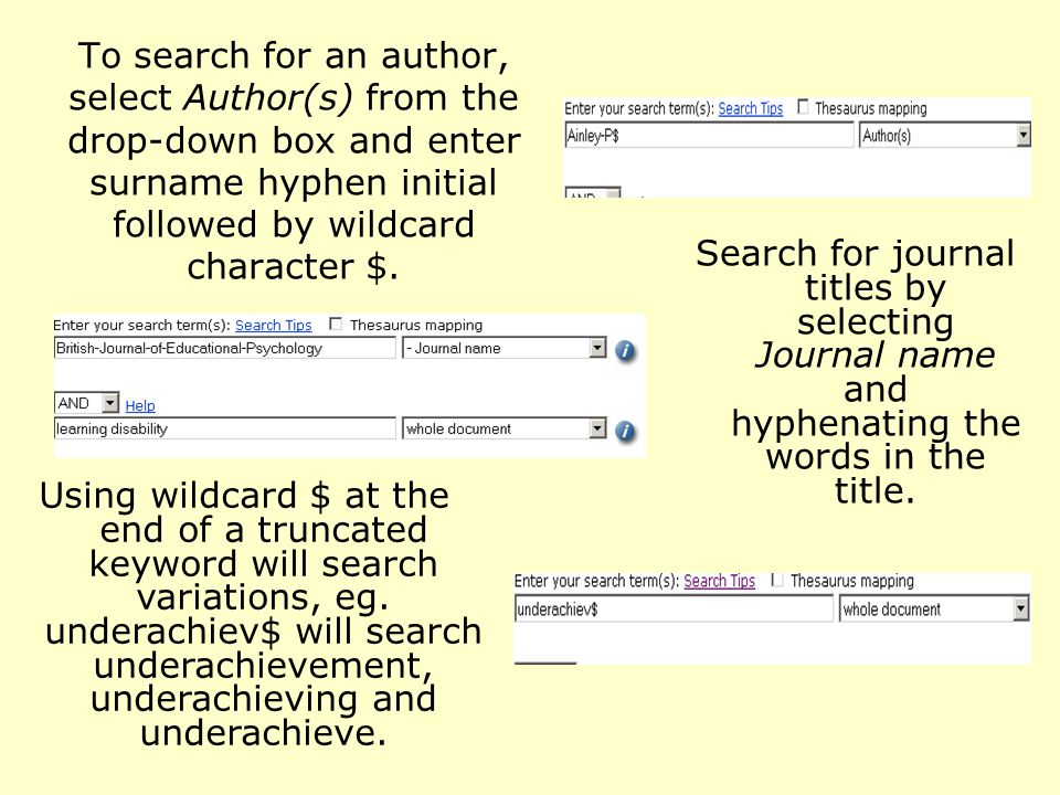 To search for an author, select Author(s) from the drop-down box and enter surname hyphen initial followed by wildcard character $.