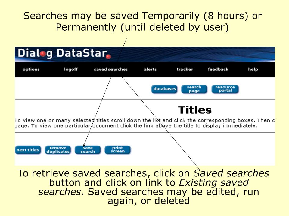 Searches may be saved Temporarily (8 hours) or Permanently (until deleted by user) To retrieve saved searches, click on Saved searches button and click on link to Existing saved searches.