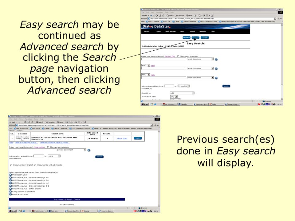 Easy search may be continued as Advanced search by clicking the Search page navigation button, then clicking Advanced search Previous search(es) done in Easy search will display.