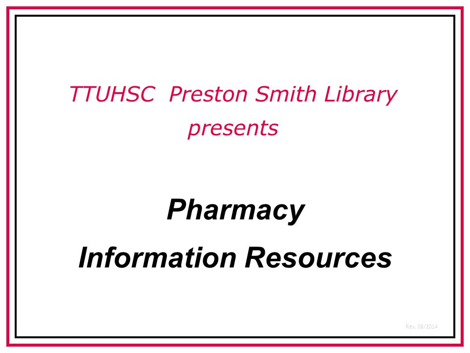 Pharmacy Information Resources TTUHSC Preston Smith Library presents Rev. 08/2014