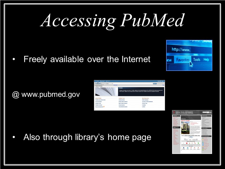 Accessing PubMed Freely available over the   Also through library's home page