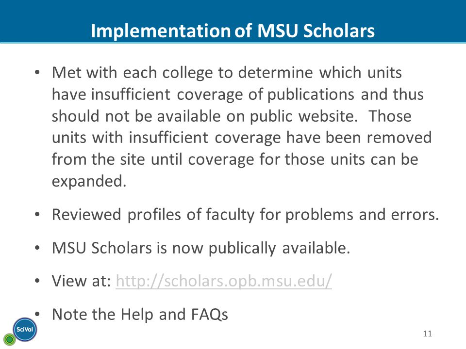 11 Implementation of MSU Scholars Met with each college to determine which units have insufficient coverage of publications and thus should not be available on public website.
