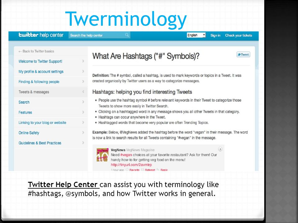 Twerminology Twitter Help Center can assist you with terminology like and how Twitter works in general.