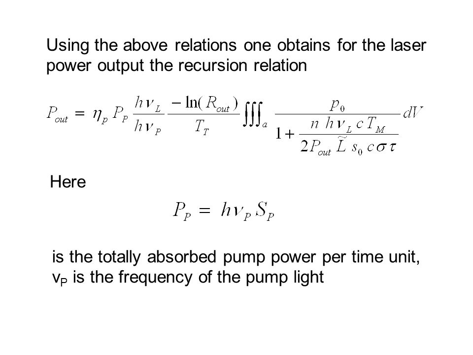 Using the above relations one obtains for the laser power output the recursion relation Here is the totally absorbed pump power per time unit, ν P is the frequency of the pump light