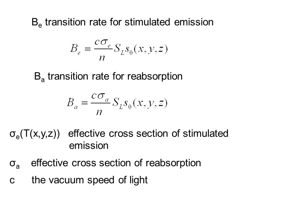 B a transition rate for reabsorption σ e (T(x,y,z)) effective cross section of stimulated emission σ a effective cross section of reabsorption c the vacuum speed of light B e transition rate for stimulated emission