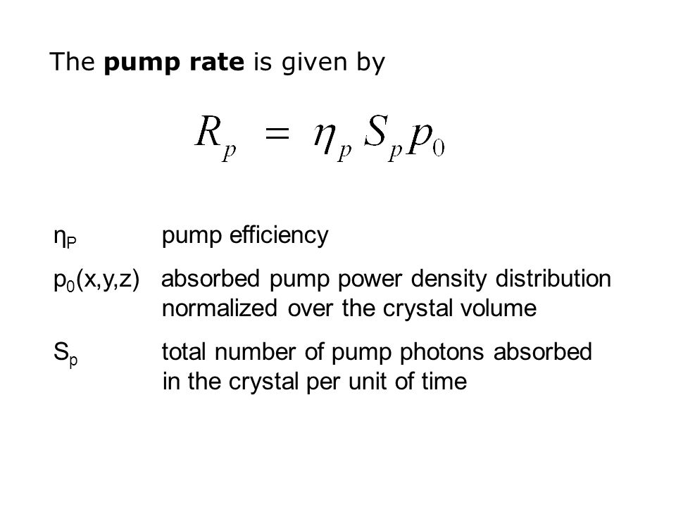 The pump rate is given by η P pump efficiency p 0 (x,y,z) absorbed pump power density distribution normalized over the crystal volume S p total number of pump photons absorbed in the crystal per unit of time