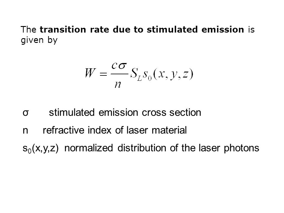 The transition rate due to stimulated emission is given by σ stimulated emission cross section n refractive index of laser material s 0 (x,y,z) normalized distribution of the laser photons