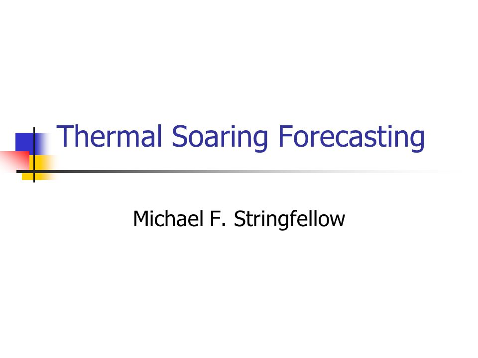Thermal Soaring Forecasting Michael F. Stringfellow