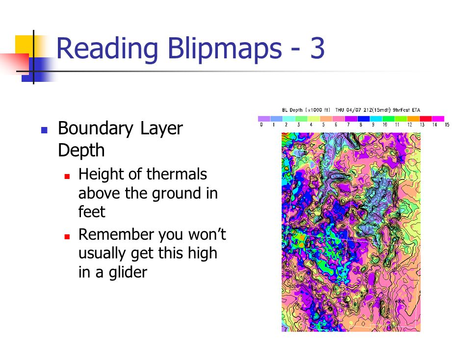 Reading Blipmaps - 3 Boundary Layer Depth Height of thermals above the ground in feet Remember you won't usually get this high in a glider