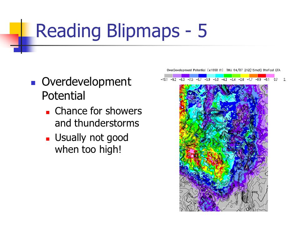 Reading Blipmaps - 5 Overdevelopment Potential Chance for showers and thunderstorms Usually not good when too high!