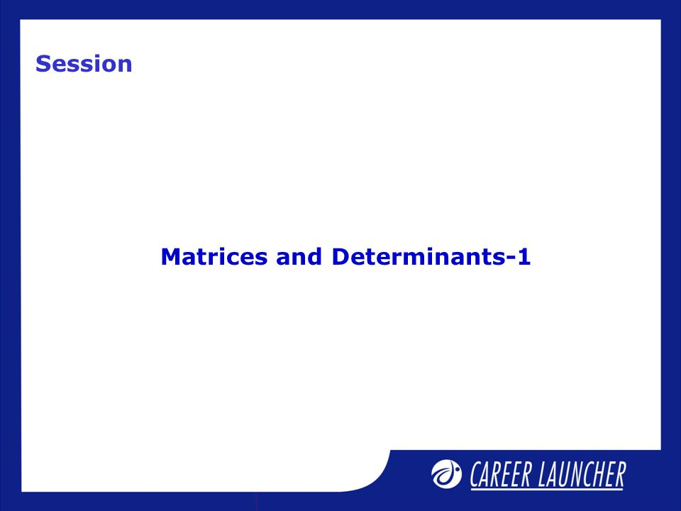 Matrices and Determinants-1 Session
