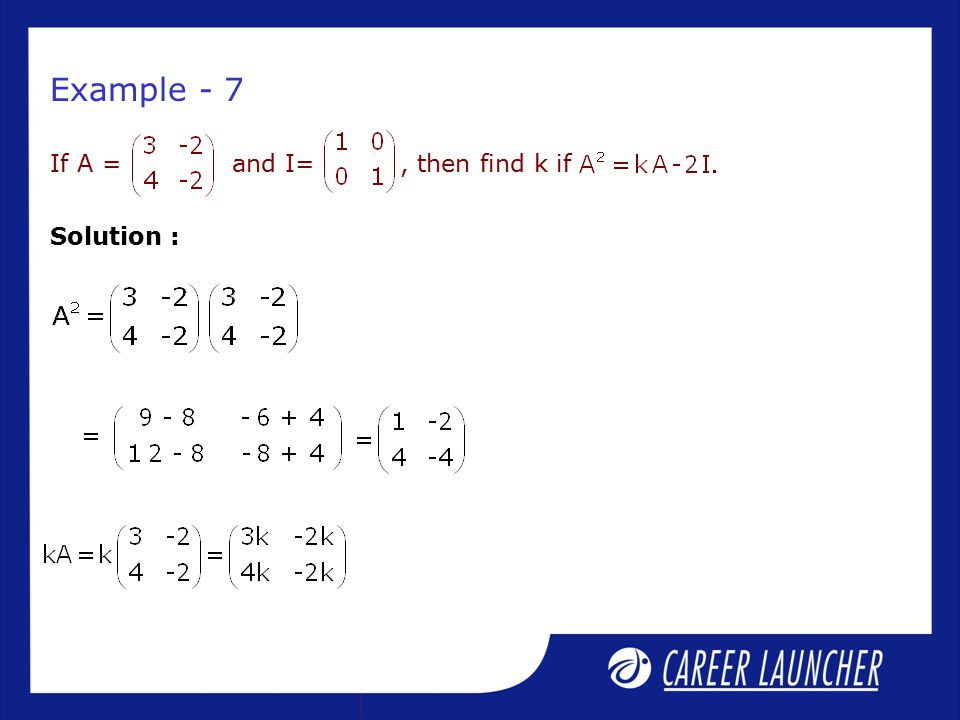 Solution : Example - 7 If A = and I=, then find k if