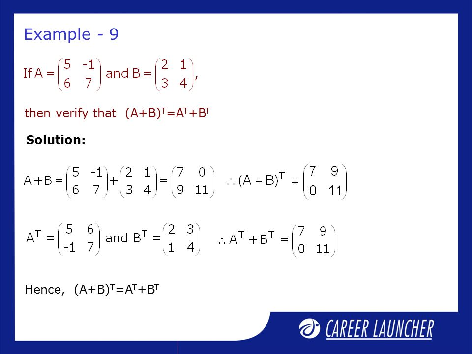 Example - 9 then verify that (A+B) T =A T +B T Solution: Hence, (A+B) T =A T +B T
