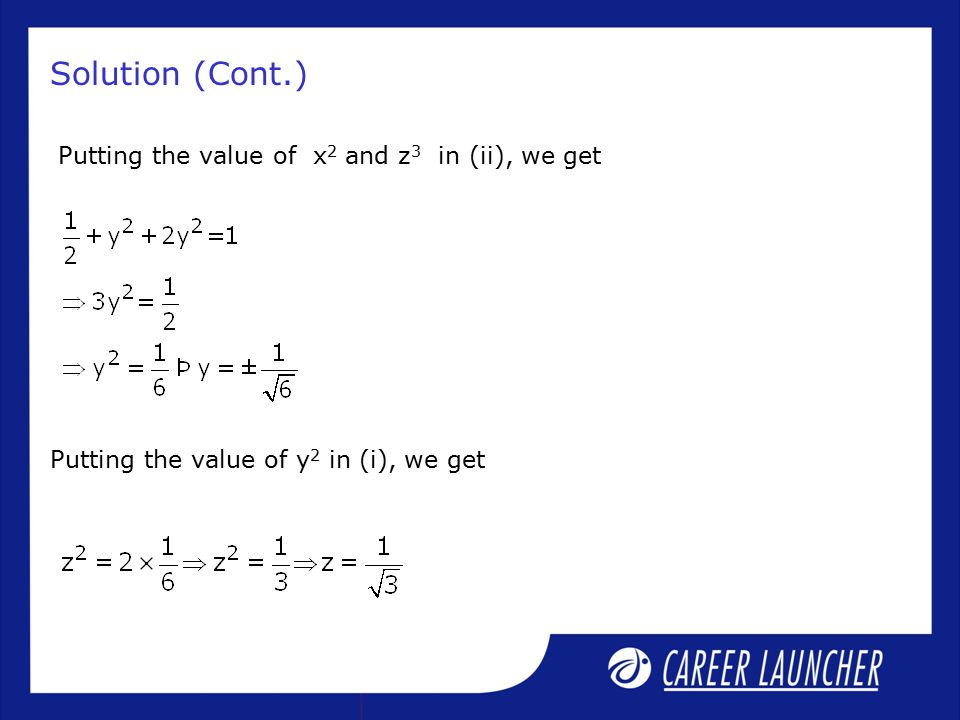 Solution (Cont.) Putting the value of x 2 and z 3 in (ii), we get Putting the value of y 2 in (i), we get