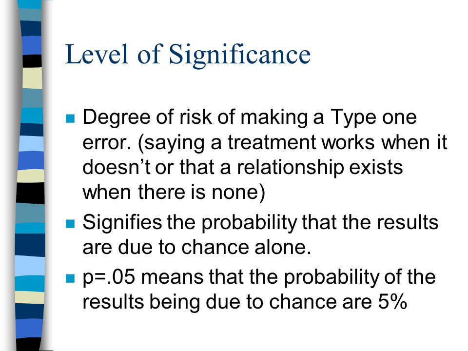 Level of Significance n Degree of risk of making a Type one error.
