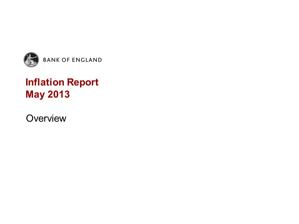 Inflation Report May 2013 Overview