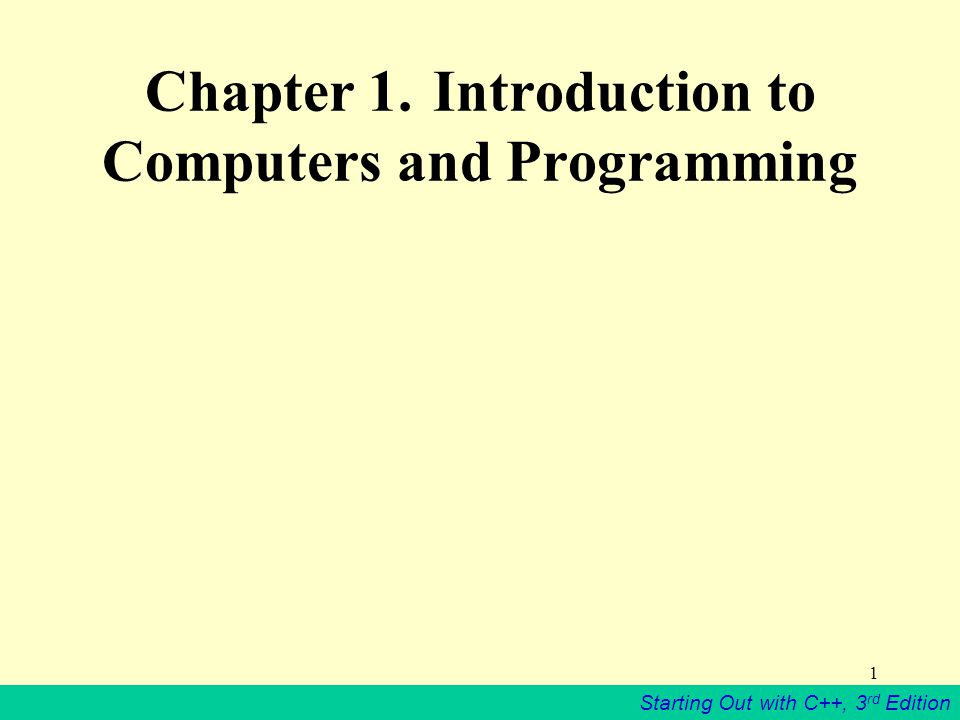 Starting Out with C++, 3 rd Edition 1 Chapter 1. Introduction to Computers and Programming