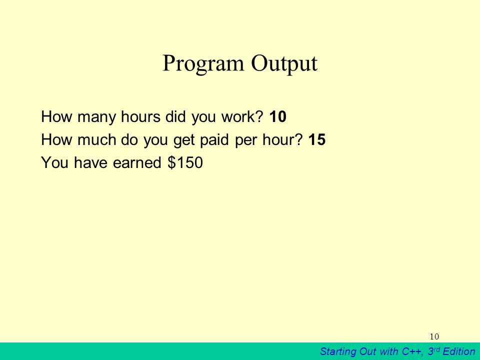 Starting Out with C++, 3 rd Edition 10 Program Output How many hours did you work.