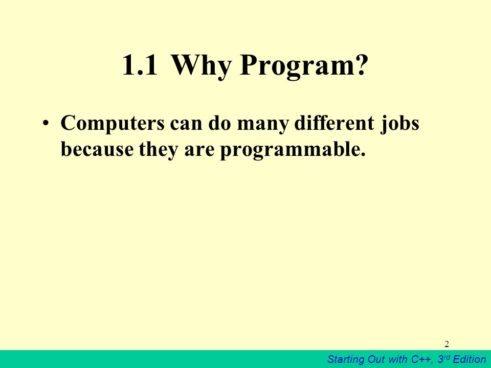 Starting Out with C++, 3 rd Edition 2 1.1Why Program.
