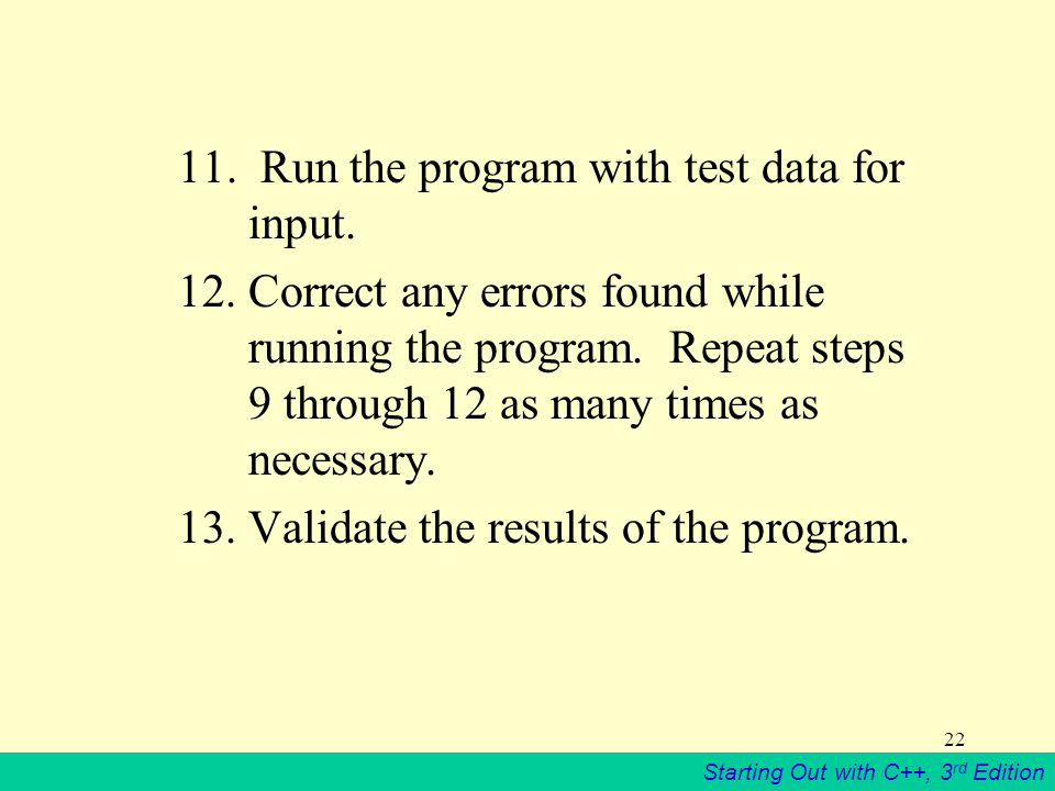 Starting Out with C++, 3 rd Edition Run the program with test data for input.