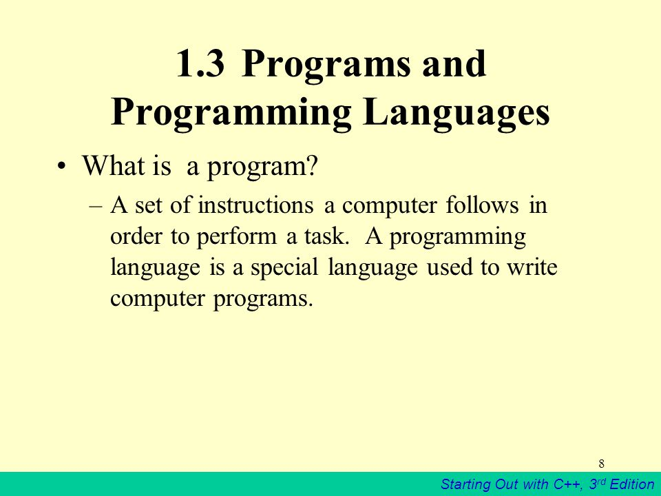 Starting Out with C++, 3 rd Edition 8 1.3Programs and Programming Languages What is a program.