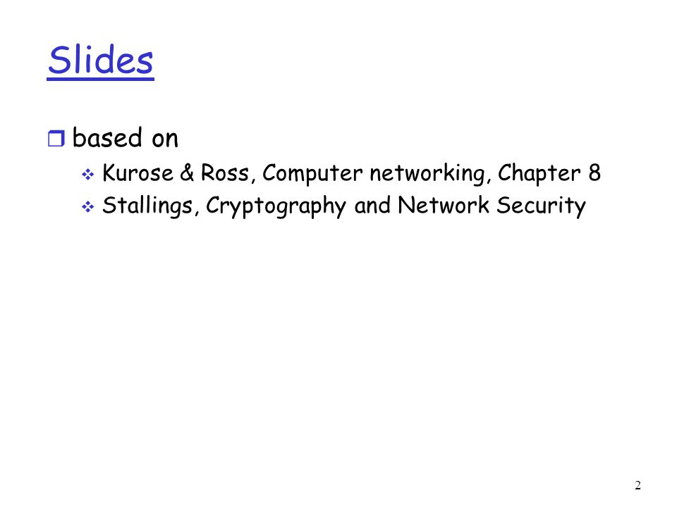 2 Slides r based on  Kurose & Ross, Computer networking, Chapter 8  Stallings, Cryptography and Network Security
