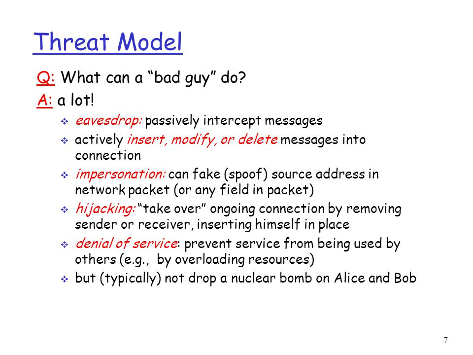 7 Threat Model Q: What can a bad guy do. A: a lot.