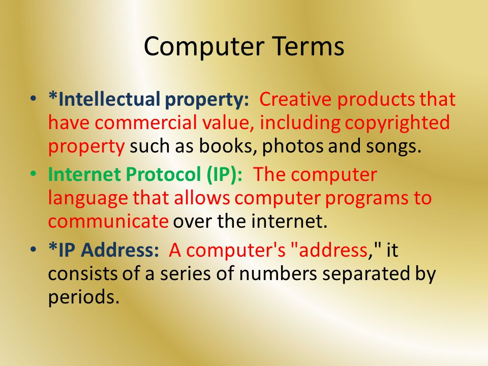 Computer Terms *Intellectual property: Creative products that have commercial value, including copyrighted property such as books, photos and songs.
