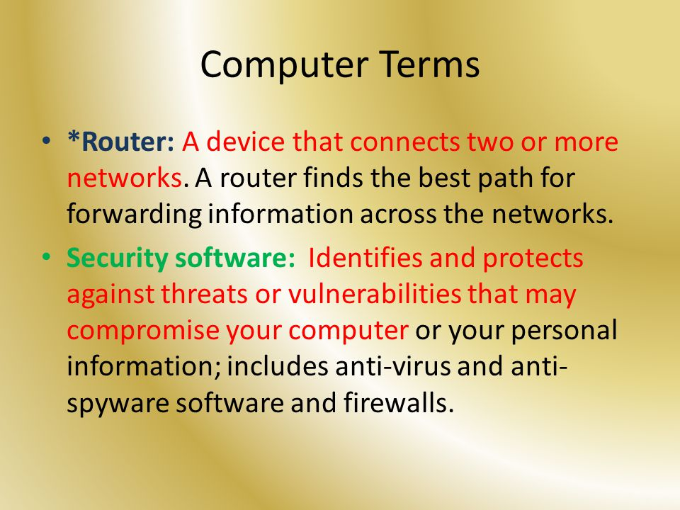 Computer Terms *Router: A device that connects two or more networks.