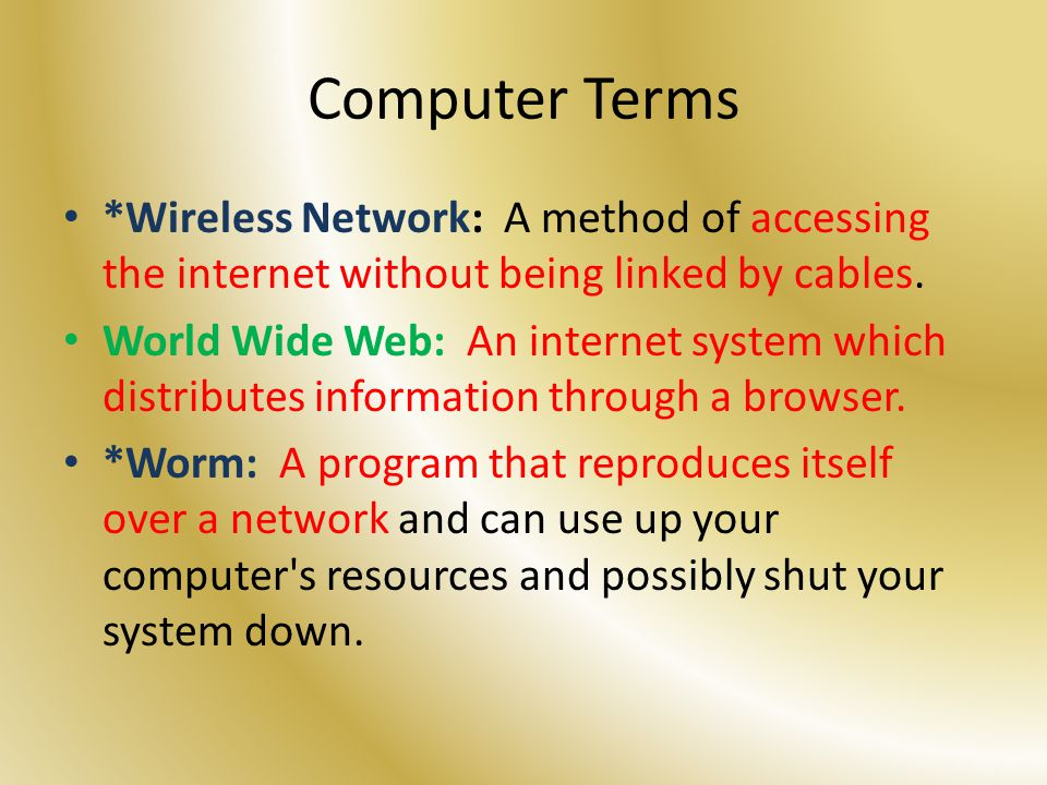 Computer Terms *Wireless Network: A method of accessing the internet without being linked by cables.