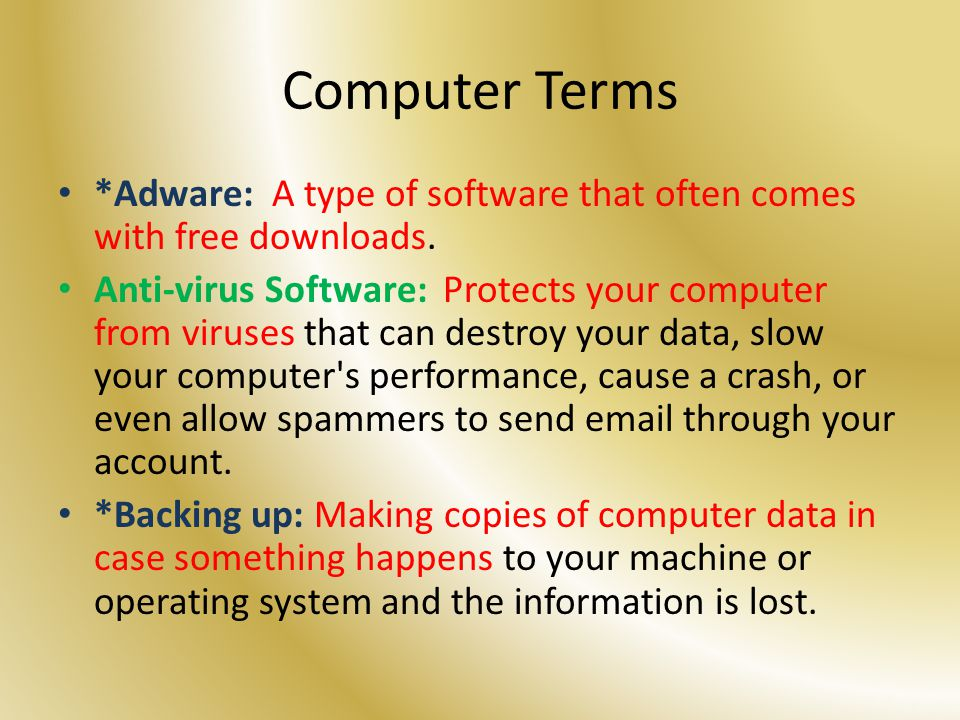 Computer Terms *Adware: A type of software that often comes with free downloads.