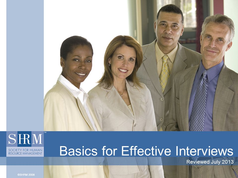 Basics for Effective Interviews Reviewed July 2013