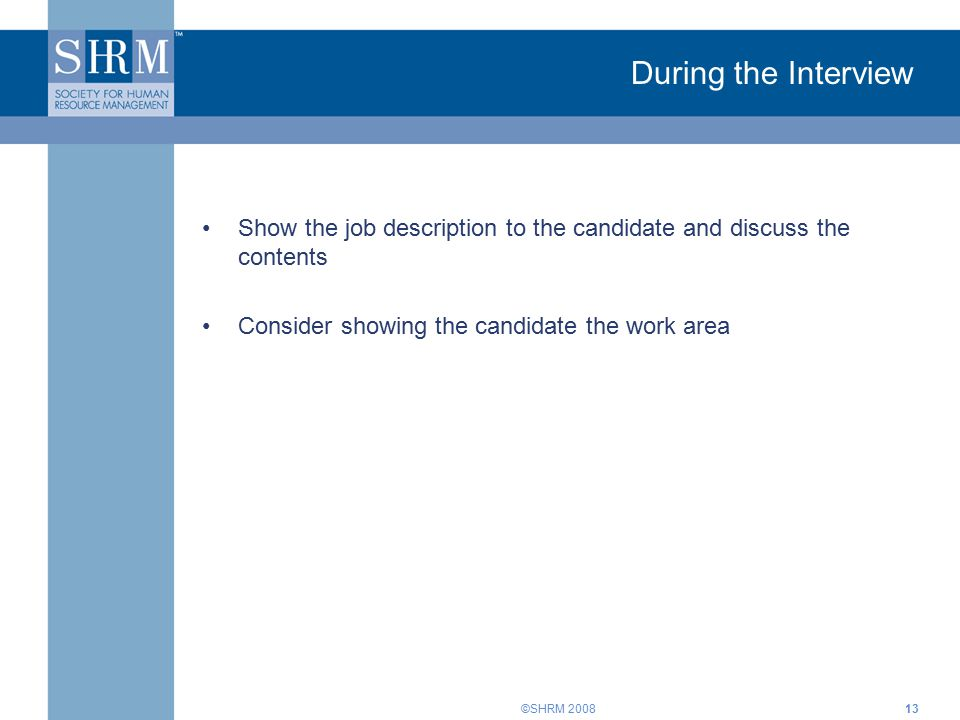 ©SHRM During the Interview Show the job description to the candidate and discuss the contents Consider showing the candidate the work area