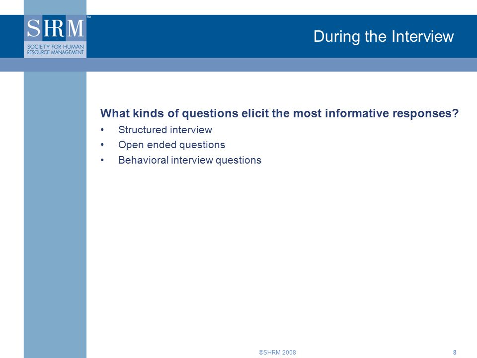 ©SHRM During the Interview What kinds of questions elicit the most informative responses.