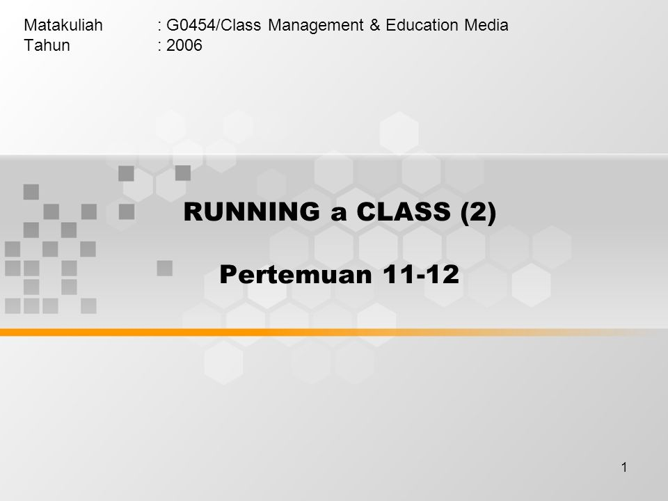 1 RUNNING a CLASS (2) Pertemuan Matakuliah: G0454/Class Management & Education Media Tahun: 2006