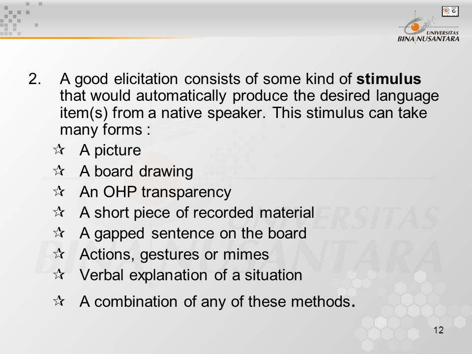 12 2.A good elicitation consists of some kind of stimulus that would automatically produce the desired language item(s) from a native speaker.