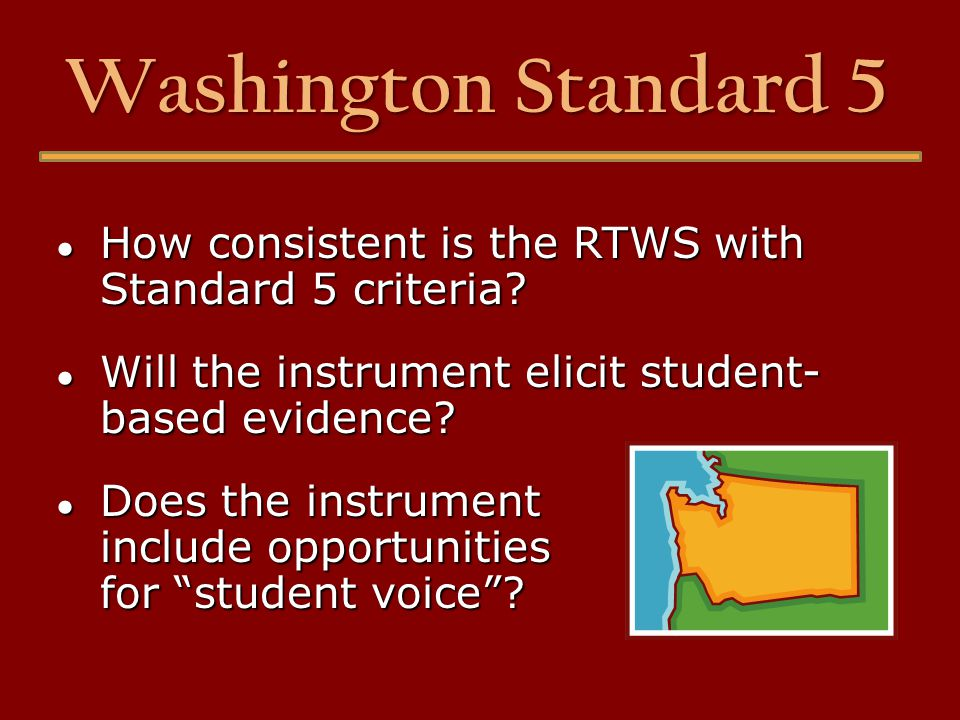 Washington Standard 5 ● How consistent is the RTWS with Standard 5 criteria.