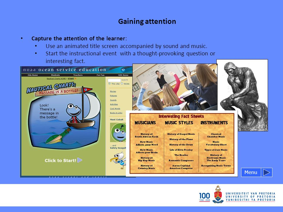 Gaining attention Capture the attention of the learner: Use an animated title screen accompanied by sound and music.