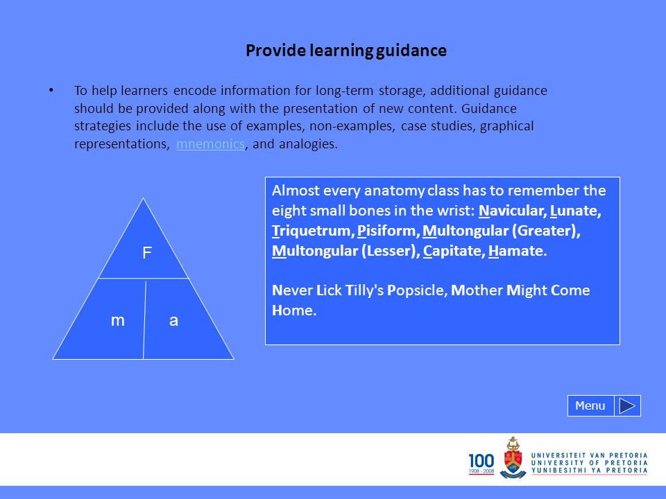 Provide learning guidance Menu To help learners encode information for long-term storage, additional guidance should be provided along with the presentation of new content.