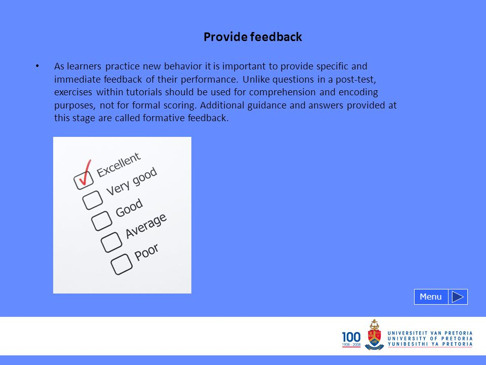 Provide feedback Menu As learners practice new behavior it is important to provide specific and immediate feedback of their performance.
